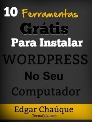 10 Ferramentas Grátis para instalar WordPress no seu pc