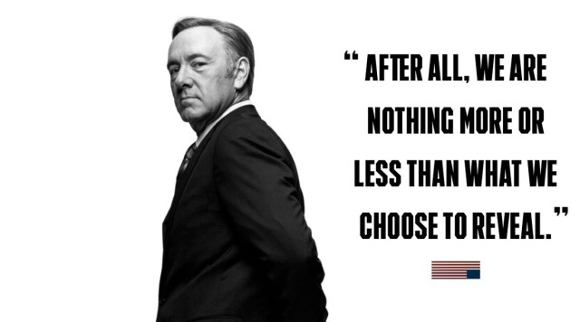 badass, 15, house of cards, quotes, logically, Emmy, Netflix, Frank Underwood, Kevin Spacey, hard-hitting, dialogues, life, true, break-up, honest, brutal, people, woman, words, power, relatable, savage, haters