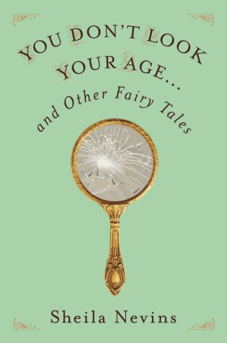 """JOAN KRON'S BEFORE AND AFTER REPORT: Musings on Sheila Nevins's book, """"You Don't Look Your Age… and Other Fairy Tales"""""""