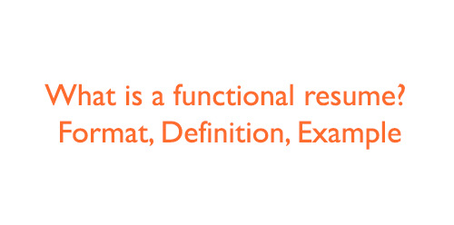 Functional resume definition - Format , Example, How To Write One - definition of functional resume