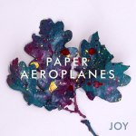Album Review: Paper Aeroplanes – Joy