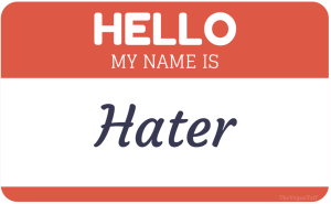 Being Called a Hater