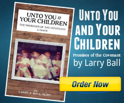 Book Cover: Unto You and Your Children - The Promises of the Covenant - by Larry Ball