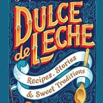 Dulce de Leche, Recipes stories and sweet traditions 2020