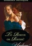 To Rescue or Ravish by Barbara Monajem