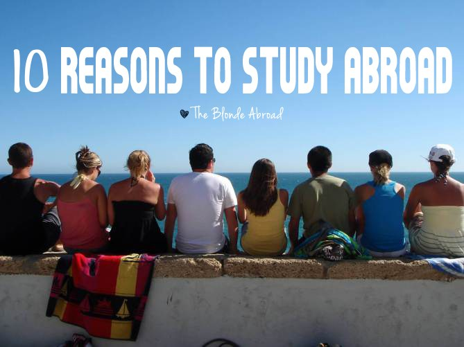 10 Reasons to Study Abroad \u2022 The Blonde Abroad
