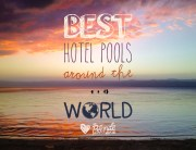 Best Hotel Pools Around the World