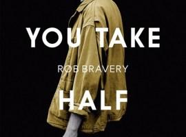 Rob Bravery - You Take Half