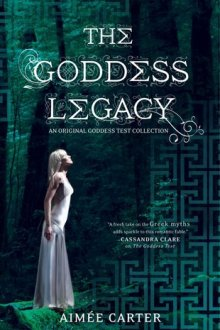 The Goddess Legacy (Goddess Test #2.5) by Aimee Carter