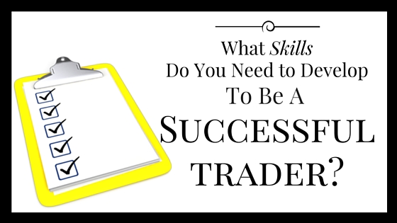 What Skills Do You Need To Be A Successful Trader