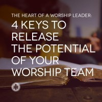 4 Keys to Release the Potential of Your Worship Team