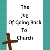 The Joy OfGoing Back ToChurch