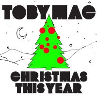 Christmas this yeat by tobymac. Top christmas songs