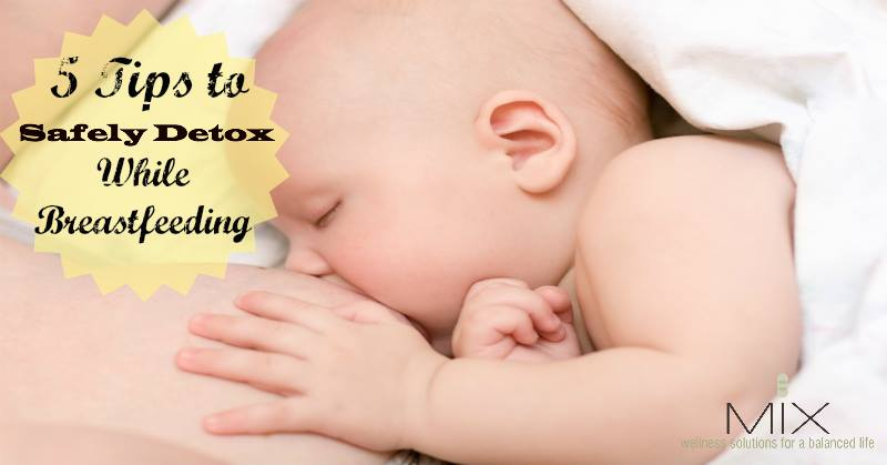 5 Tips to Safely Detox While Breastfeeding