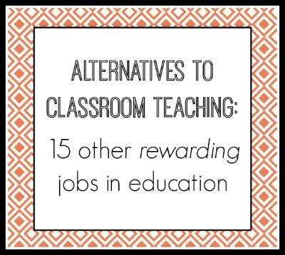 Alternatives to classroom teaching 15 other rewarding jobs in - rewarding careers