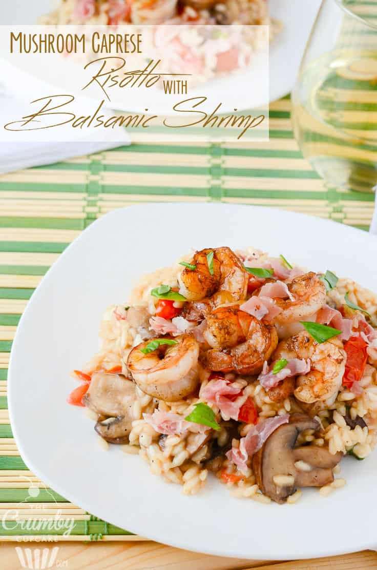 Classic Table Side Dishes Mushroom Caprese Risotto With Balsamic Shrimp The Crumby Kitchen