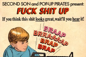Second Son and Pop-Up Pirates present FUCK SHIT UP