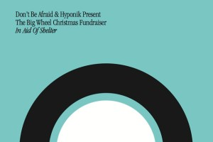 Don't Be Afraid & Hyponik – The Big Wheel Christmas Fundraiser