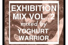 Exhibition Mix Vol.2 mixed by Yoghurt Warrior