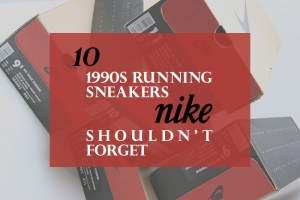10 1990s running sneakers Nike shouldn't forget