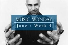 Music Monday: June Week 4