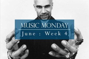 Music Monday: June Week 4