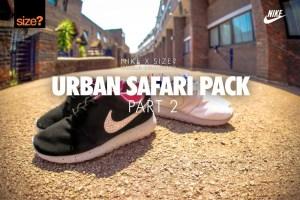 size? x Nike 'Urban Safari' Pack part 2 (Roshe Run)