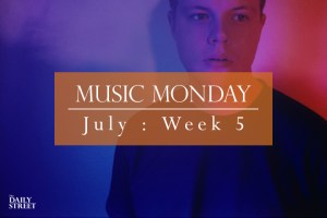 Music Monday: July Week 5
