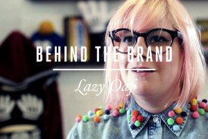 Style Britain Presents: Behind The Brand – Lazy Oaf