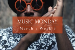 Music Monday: March Week 3
