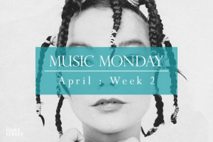Music Monday: April Week 2