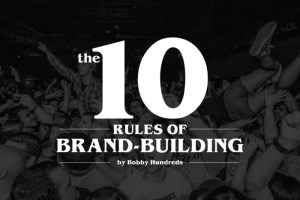 The 10 rules of brand-building by Bobby Hundreds