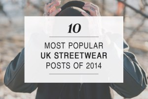 10 most popular UK streetwear posts of 2014