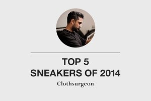 Top 5 sneakers of 2014 by Clothsurgeon
