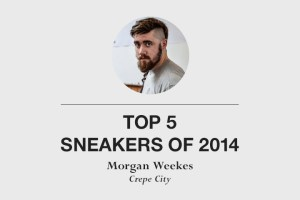 Top 5 sneakers of 2014 by Morgan Weekes of Crepe City