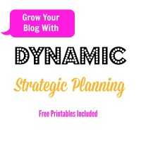 Dynamic Strategic Planning For Your Blog (FREE Printables Included)