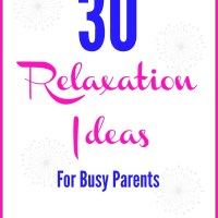 30 Relaxation Ideas For Busy Parents