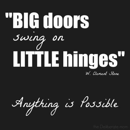 """Big doors swing on little hinges."" W. Clement Stone"