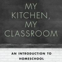 My Kitchen, My Classroom... A Book for Every Homeschooler's Library