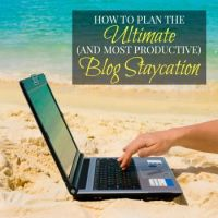 How to Plan the Ultimate and Most Productive Blog Staycation Ever!