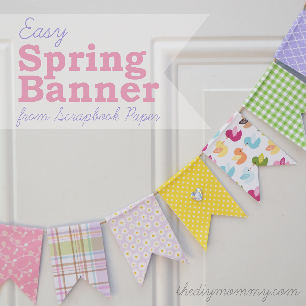 How to make scrapbook paper at home make an easy spring banner out of scrapbook