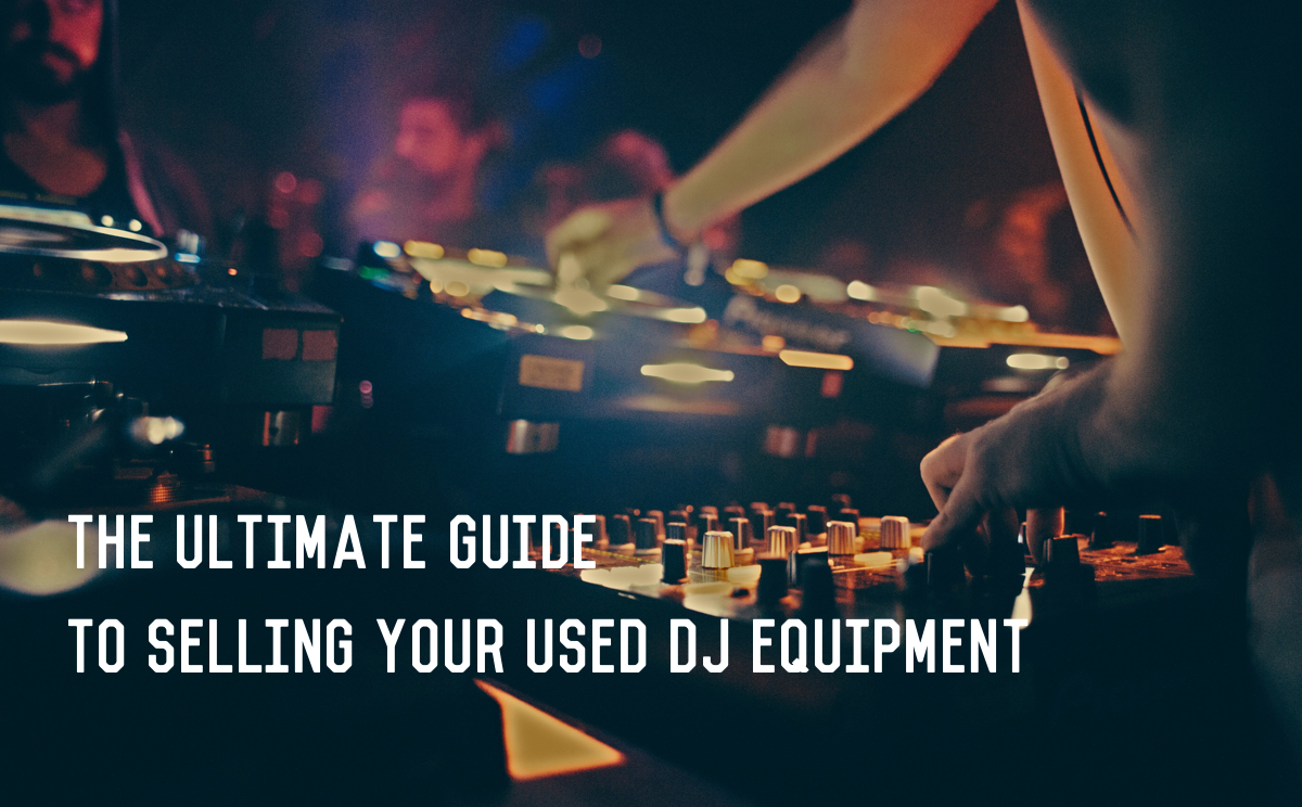 Bad Dj Set Ultimate Guide To Selling Your Used Dj Equipment In 2019 Trade Ins