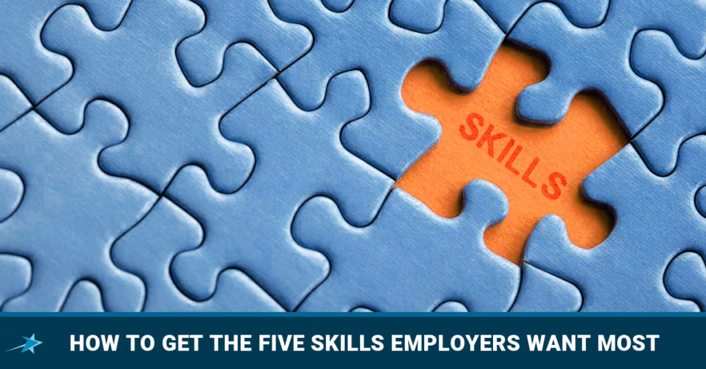 How To Get The Five Skills Employers Want Most - Dream Degree