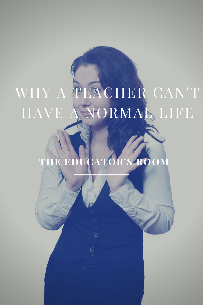 Why a Teacher Cannot have a Normal Life...