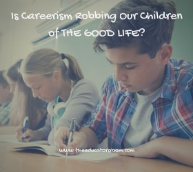 Is Careerism Robbing Our Children of THE GOOD LIFE-