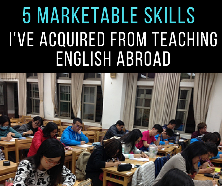 5 Marketable Skills I\u0027ve Acquired From Teaching English Abroad The