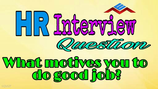 What motivates you to do good job? Interview Question - what motivates you