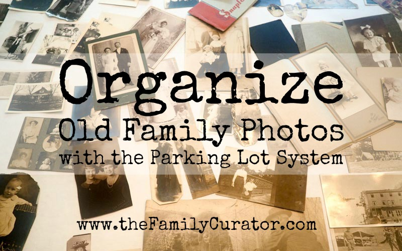 Organize Old Family Photos With the Parking Lot System - The Family