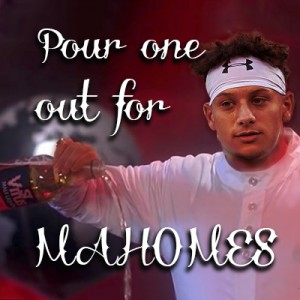 Pour-one-out-for-Mahomes---Patrick-Mahomes-II---Pour-one-out-for-my-homies