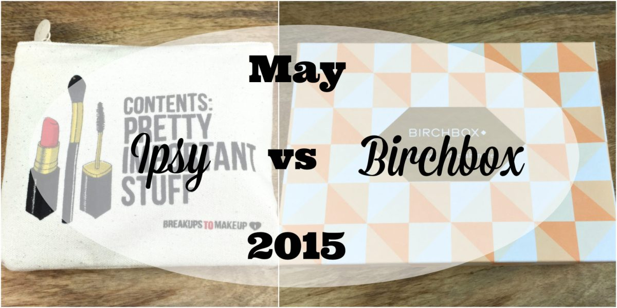 May Ipsy vs Birchbox | 2015